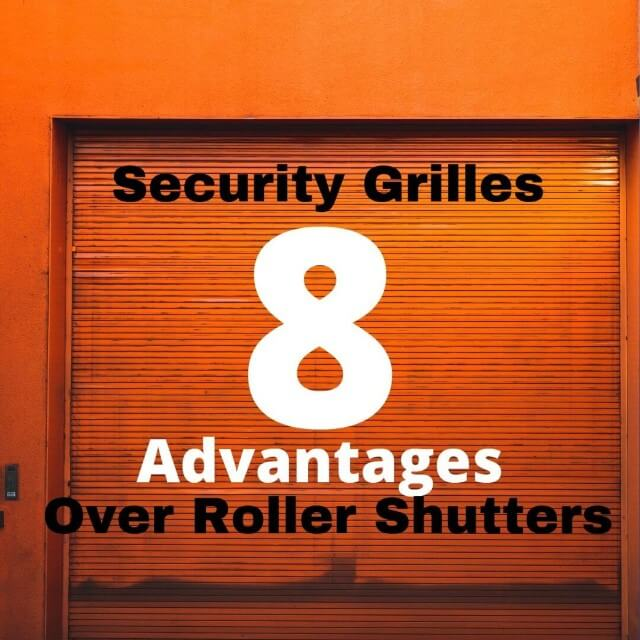 Advantages of security grilles over roller shutters